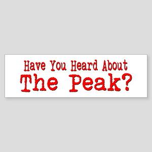 Have You Heard About The Peak? Bumper Sticker