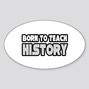 """Born to Teach History"" Oval Sticker"