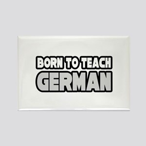 """Born to Teach German"" Rectangle Magnet"