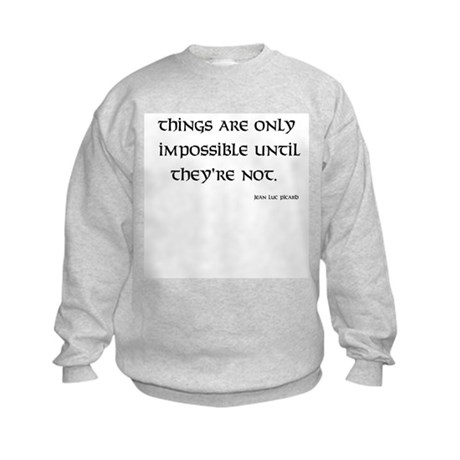 Things are only impossible Kids Sweatshirt