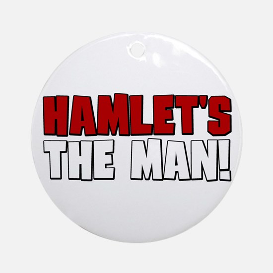Hamlet's The Man! Ornament (Round)