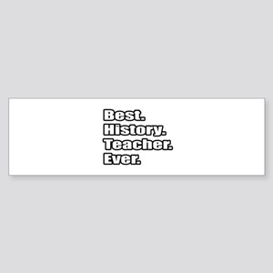 """Best. History. Teacher."" Bumper Sticker"