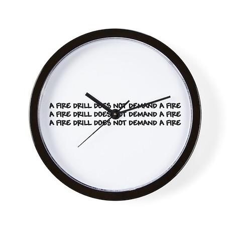 A FIRE DRILL DOES NOT DEMAND A FIRE Wall Clock