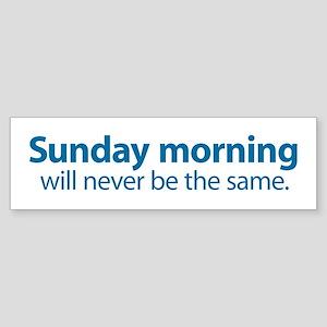 Sunday Morning Bumper Sticker