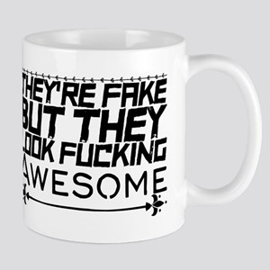 They're Fake But They Look Fucking Awesome Mugs