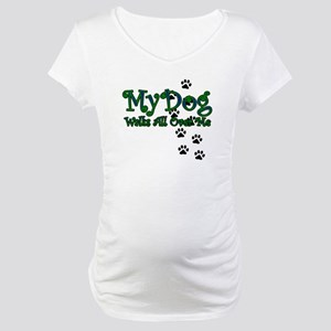 My Dog Walks All Over Me Maternity T-Shirt