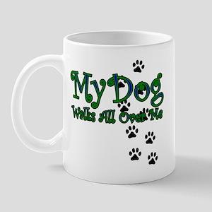 My Dog Walks All Over Me Mug