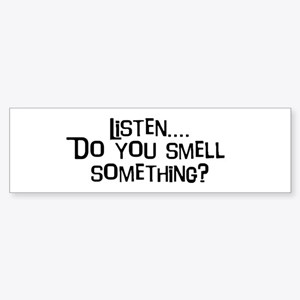 Listen...do you smell somethi Bumper Sticker