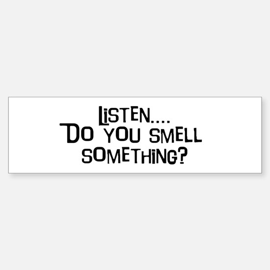 Listen...do you smell somethi Bumper Car Car Sticker