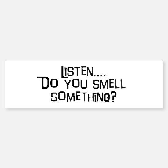 Listen...do you smell somethi Bumper Stickers