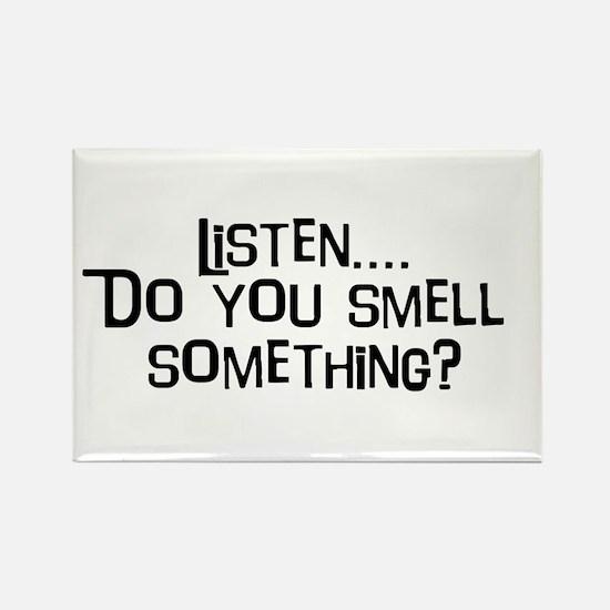 Listen...do you smell somethi Rectangle Magnet