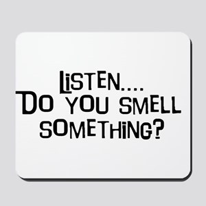 Listen...do you smell somethi Mousepad