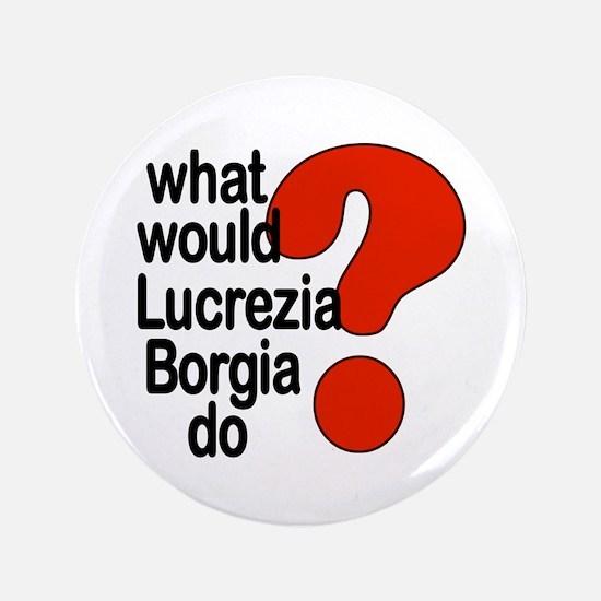 """Lucrezia Borgia 3.5"""" Button"""