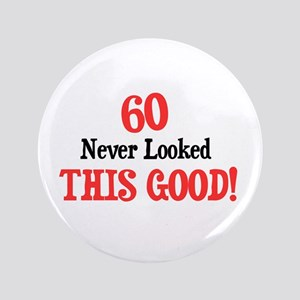 """60 never looked this good 3.5"""" Button"""
