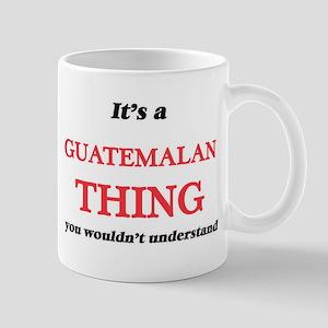It's a Guatemalan thing, you wouldn't Mugs