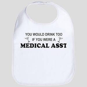 You'd Drink Too - Med Asst Bib