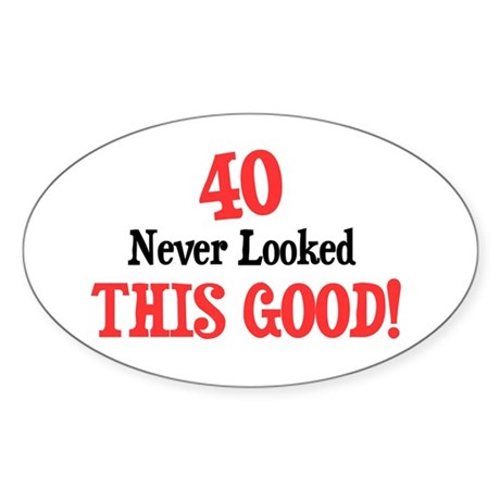 40 never looks so good Oval Sticker
