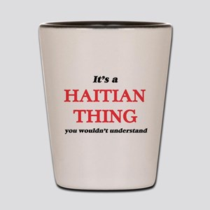 It's a Haitian thing, you wouldn&#3 Shot Glass