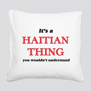 It's a Haitian thing, you Square Canvas Pillow
