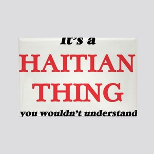 It's a Haitian thing, you wouldn't Magnets