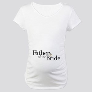 Father of the Bride Maternity T-Shirt