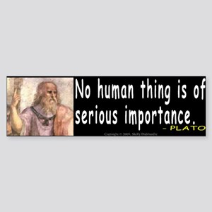 Plato: No human thing is of s Bumper Sticker