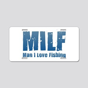 MILF - Man I Love Fishing Aluminum License Plate