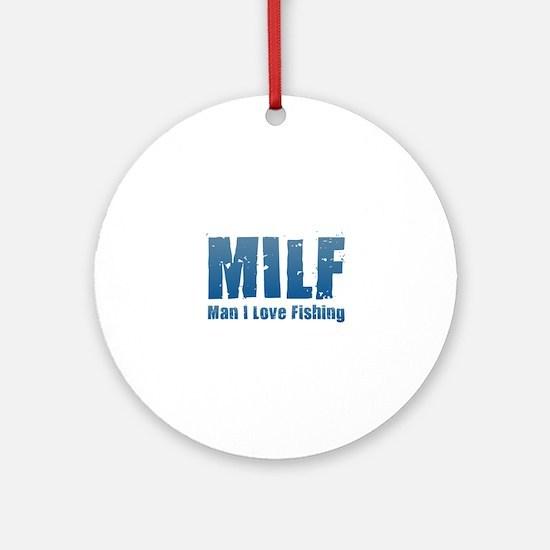 MILF - Man I Love Fishing Round Ornament