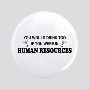 """You'd Drink Too - HR 3.5"""" Button"""