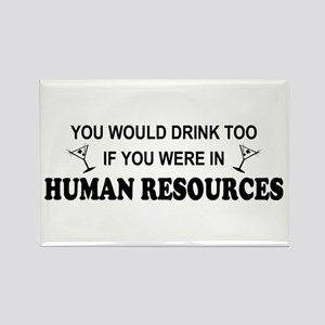 You'd Drink Too - HR Rectangle Magnet