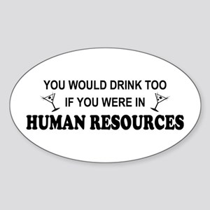 You'd Drink Too - HR Oval Sticker