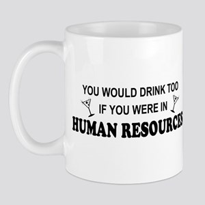 You'd Drink Too - HR Mug