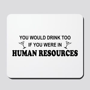 You'd Drink Too - HR Mousepad