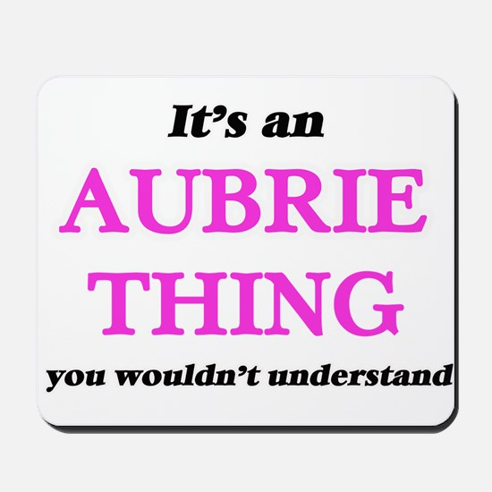 It's an Aubrie thing, you wouldn&#39 Mousepad