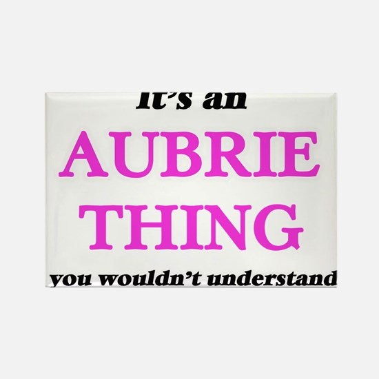 It's an Aubrie thing, you wouldn't Magnets