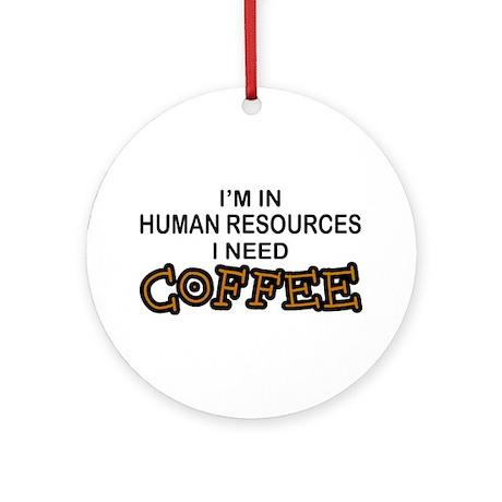 HR Need Coffee Ornament (Round)