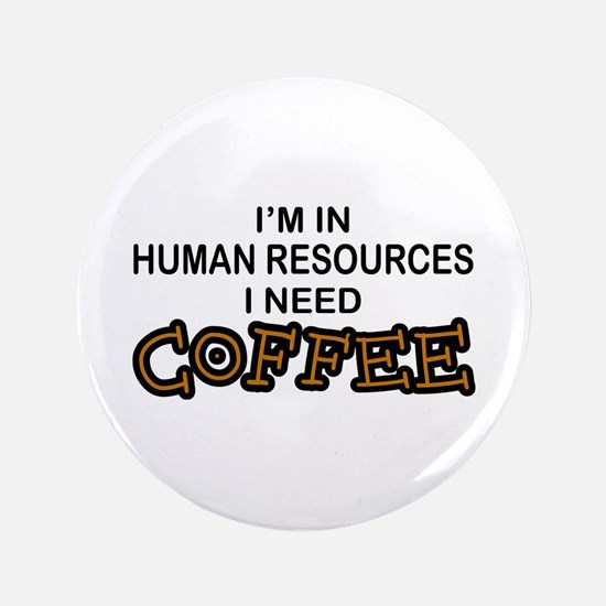 "HR Need Coffee 3.5"" Button"