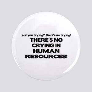 """There's No Crying HR 3.5"""" Button"""