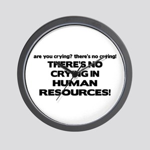 There's No Crying HR Wall Clock