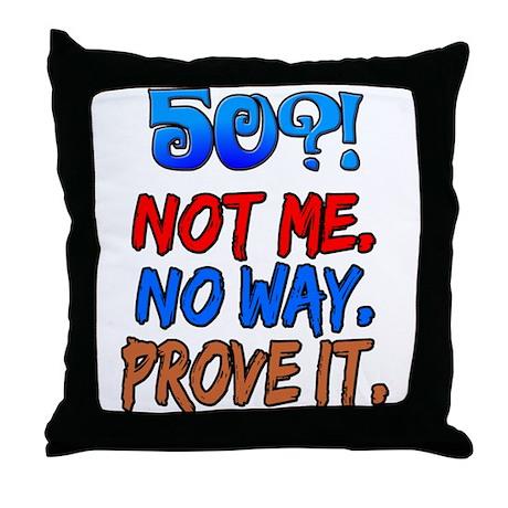 50?! Not Me Throw Pillow