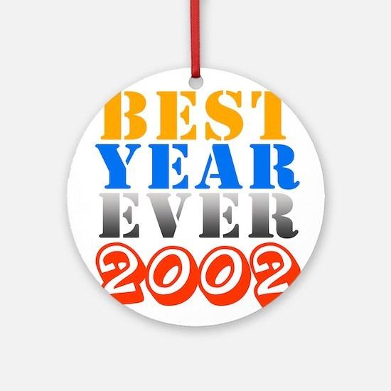 Best year ever 2002 Ornament (Round)