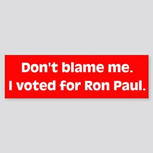 Don't blame me. I voted for Ron Paul. Sticker (Bum