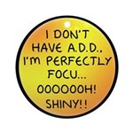 I Don't Have A.D.D. - Shiny Ornament (Round)