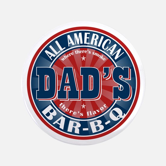 "Dad's All American Bar-B-Q 3.5"" Button"
