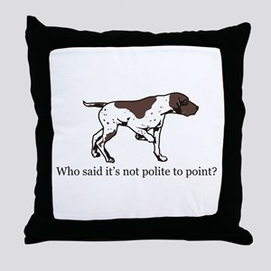 Who Said it's Not Polite to P Throw Pillow
