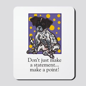 Don't Just Make a Statement... Mousepad