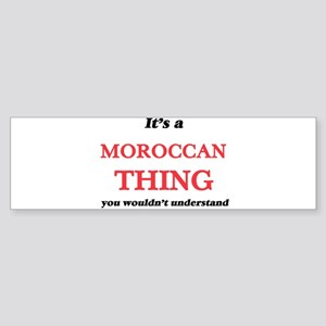 It's a Moroccan thing, you woul Bumper Sticker