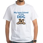 Best Friend (Dog) White T-Shirt