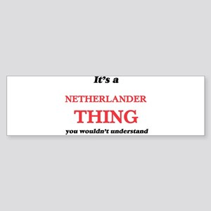 It's a Netherlander thing, you Bumper Sticker