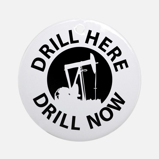 Drill Here Drill Now Ornament (Round)